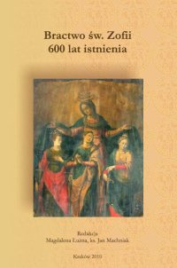 Ilustr. ?Bractwo św. Zofii. 600 lat istnienia' Red. M. Łużna, ks. J. Machniak